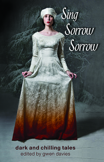 Sing Sorrow Sorrow edited by Gwendoline Davies. A collection of other worldly borrow stories. £9.99